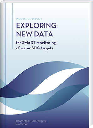 Workshop Report – Exploring new Data, for SMART monitoring of water SDG targets. 30 November – 1 December 2015, Maastricht