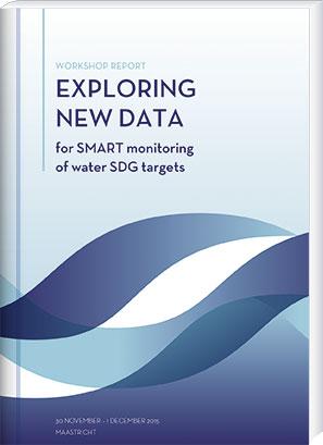 Workshop Report – Exploring new Data, for SMART monitoring of water SDG targets. 30 November – 1 December 2015, Maastricht